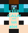 KEEP CALM AND lol alot  - Personalised Poster A4 size