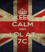 KEEP CALM AND LOL AT 7C - Personalised Poster A4 size