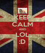 KEEP CALM AND LOL :D - Personalised Poster A4 size