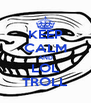 KEEP CALM AND LOL TROLL - Personalised Poster A4 size