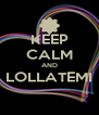 KEEP CALM AND LOLLATEMI  - Personalised Poster A4 size