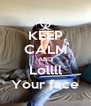 KEEP CALM AND Lollll Your face - Personalised Poster A4 size