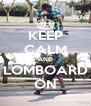 KEEP CALM AND LOMBOARD ON - Personalised Poster A4 size