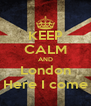 KEEP CALM AND London Here I come - Personalised Poster A4 size