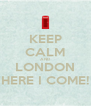 KEEP CALM AND LONDON HERE I COME! - Personalised Poster A4 size