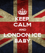 KEEP CALM AND LONDON ICE BABY - Personalised Poster A4 size