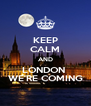 KEEP CALM AND LONDON  WE'RE COMING - Personalised Poster A4 size