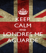 KEEP CALM AND LONDRES ME AGUARDE - Personalised Poster A4 size