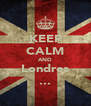 KEEP CALM AND Londres ... - Personalised Poster A4 size