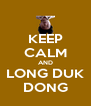 KEEP CALM AND LONG DUK DONG - Personalised Poster A4 size