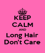 KEEP CALM AND Long Hair Don't Care - Personalised Poster A4 size