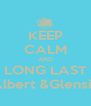 KEEP CALM AND LONG LAST Albert &Glensia - Personalised Poster A4 size