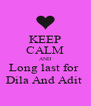 KEEP CALM AND Long last for  Dila And Adit  - Personalised Poster A4 size