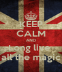 KEEP CALM AND Long live  all the magic - Personalised Poster A4 size