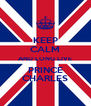 KEEP CALM AND LONG LIVE PRINCE CHARLES - Personalised Poster A4 size