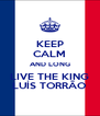 KEEP CALM AND LONG LIVE THE KING LUÍS TORRÃO - Personalised Poster A4 size