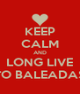 KEEP CALM AND LONG LIVE TO BALEADAS - Personalised Poster A4 size
