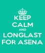 KEEP CALM AND LONGLAST FOR ASENA - Personalised Poster A4 size