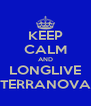 KEEP CALM AND LONGLIVE TERRANOVA - Personalised Poster A4 size