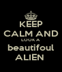 KEEP CALM AND LOOK A beautifoul ALIEN  - Personalised Poster A4 size