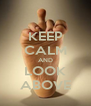 KEEP CALM AND LOOK ABOVE - Personalised Poster A4 size