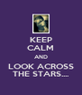 KEEP CALM AND LOOK ACROSS THE STARS.... - Personalised Poster A4 size