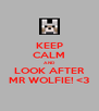 KEEP CALM AND LOOK AFTER MR WOLFIE! <3 - Personalised Poster A4 size