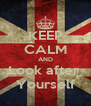 KEEP CALM AND Look after  Yourself - Personalised Poster A4 size