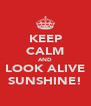 KEEP CALM AND LOOK ALIVE SUNSHINE! - Personalised Poster A4 size