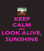 KEEP CALM AND LOOK ALIVE, SUNSHINE - Personalised Poster A4 size