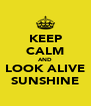 KEEP CALM AND LOOK ALIVE SUNSHINE - Personalised Poster A4 size