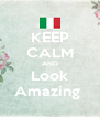 KEEP CALM AND Look Amazing  - Personalised Poster A4 size