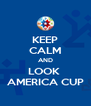 KEEP CALM AND LOOK  AMERICA CUP - Personalised Poster A4 size
