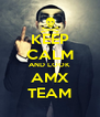 KEEP CALM AND LOOK AMX TEAM - Personalised Poster A4 size