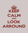 KEEP CALM AND LOOK ARROUND - Personalised Poster A4 size