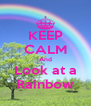 KEEP CALM And Look at a Rainbow - Personalised Poster A4 size