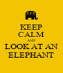 KEEP CALM AND LOOK AT AN ELEPHANT - Personalised Poster A4 size