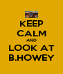 KEEP CALM AND LOOK AT B.HOWEY - Personalised Poster A4 size