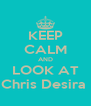 KEEP CALM AND LOOK AT Chris Desira  - Personalised Poster A4 size