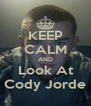 KEEP CALM AND Look At Cody Jorde - Personalised Poster A4 size