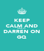 KEEP CALM AND LOOK AT DARREN ON GQ - Personalised Poster A4 size