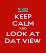 KEEP CALM AND LOOK AT DAT VIEW - Personalised Poster A4 size
