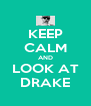 KEEP CALM AND LOOK AT DRAKE - Personalised Poster A4 size