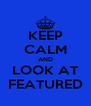 KEEP CALM AND LOOK AT FEATURED - Personalised Poster A4 size