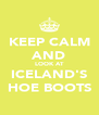 KEEP CALM AND LOOK AT ICELAND'S HOE BOOTS - Personalised Poster A4 size