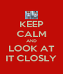 KEEP CALM AND LOOK AT IT CLOSLY - Personalised Poster A4 size