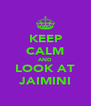 KEEP CALM AND LOOK AT JAIMINI - Personalised Poster A4 size