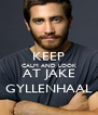 KEEP CALM AND LOOK AT JAKE GYLLENHAAL - Personalised Poster A4 size