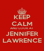 KEEP CALM AND LOOK AT JENNIFER LAWRENCE - Personalised Poster A4 size