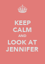KEEP CALM AND LOOK AT JENNIFER - Personalised Poster A4 size